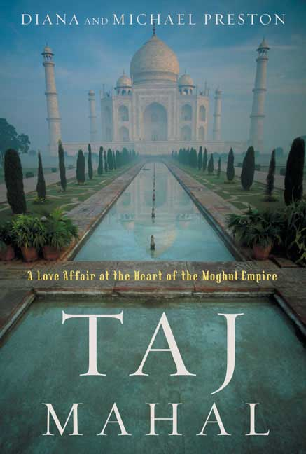 Diana Preston Taj Mahal Passion And Genius At The Heart Of The Moghul Emp