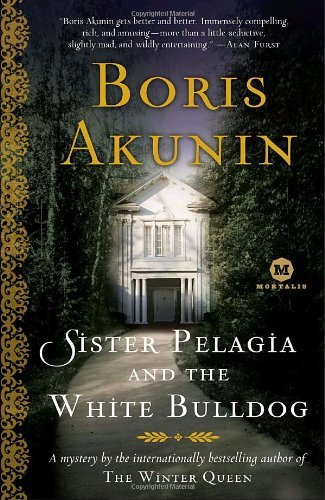 Boris Akunin Sister Pelagia And The White Bulldog A Mystery By The Internationally Bestselling Auth