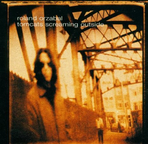 Roland Orzabal Tomcats Screaming Outside Import Eu