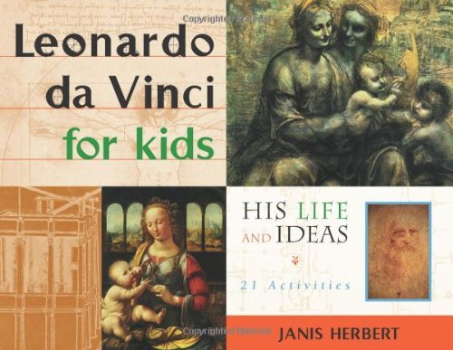 Janis Herbert Leonardo Da Vinci For Kids His Life And Ideas 21 Activities