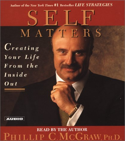 Phil Mcgraw Self Matters Creating Your Life From The Inside Out Abridged