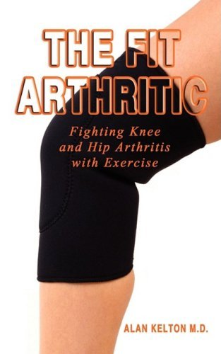 Alan Kelton The Fit Arthritic Fighting Knee And Hip Arthritis With Exercise.