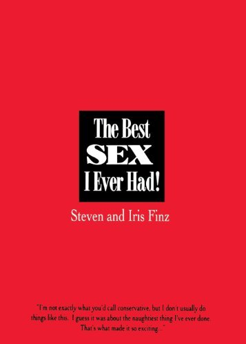 Steven Finz The Best Sex I Ever Had! Real People Recall Their Most Erotic Experiences