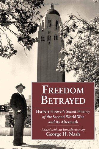 George H. Nash Freedom Betrayed Herbert Hoover's Secret History Of The Second Wor