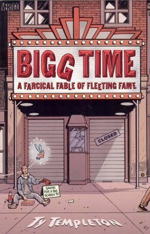 Ty Templeton Bigg Time A Farcical Fable Of Fleeting Fame