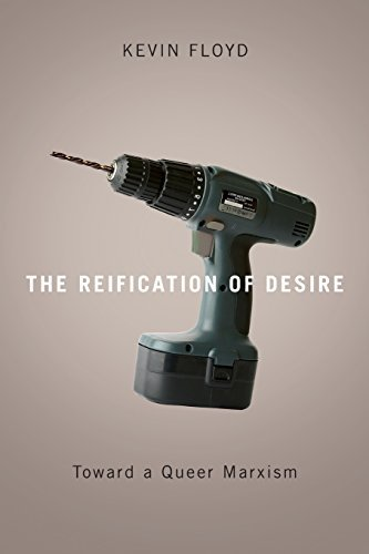 Kevin Floyd The Reification Of Desire Toward A Queer Marxism