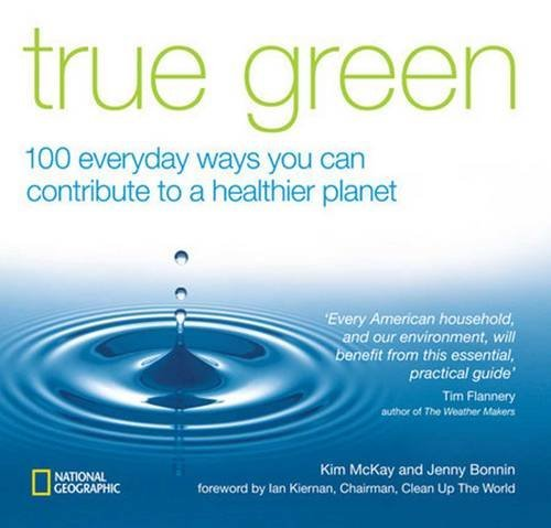 Kim Mckay True Green 100 Everyday Ways You Can Contribute To A Healthi