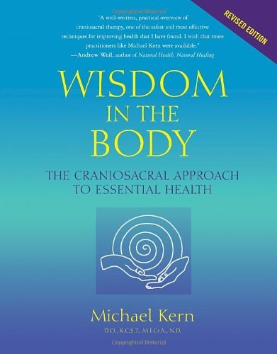 Michael Kern Wisdom In The Body The Craniosacral Approach To Essential Health Revised