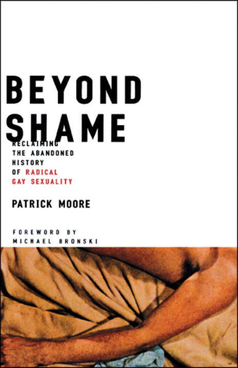 Patrick Moore Beyond Shame Reclaiming The Abandoned History Of Radical Gay S