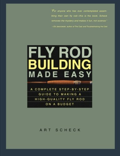 Art Scheck Fly Rod Building Made Easy A Complete Step By Step Guide To Making A High Qu
