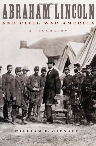 William E. Gienapp Abraham Lincoln And Civil War America A Biography