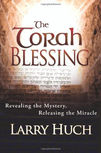 Larry Huch The Torah Blessing Revealing The Mystery Releasing The Miracle