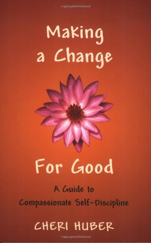 Cheri Huber Making A Change For Good A Guide To Compassionate Self Discipline