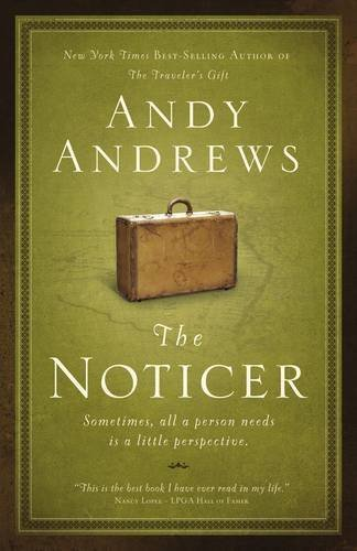 Andy Andrews The Noticer Sometimes All A Person Needs Is A Little Perspec