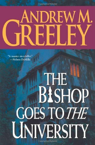 Andrew M. Greeley The Bishop Goes To The University A Bishop Blacki
