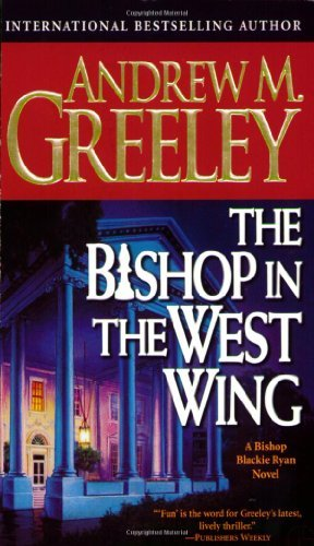 Andrew M. Greeley The Bishop In The West Wing A Bishop Blackie Ryan Novel Revised