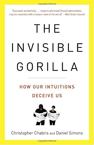 Christopher Chabris The Invisible Gorilla And Other Ways Our Intuitions Deceive Us