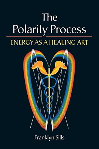 Franklyn Sills Polarity Process The Energy As A Healing Art