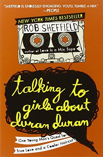 Rob Sheffield Talking To Girls About Duran Duran One Young Man's Quest For True Love And A Cooler