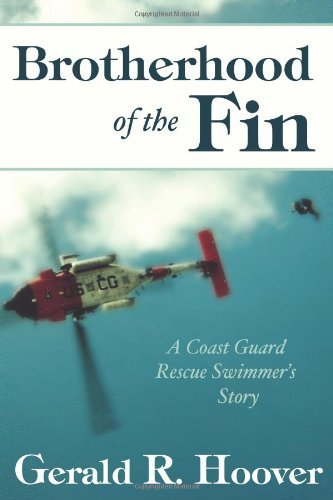 Gerald R. Hoover Brotherhood Of The Fin A Coast Guard Rescue Swimmer's Story