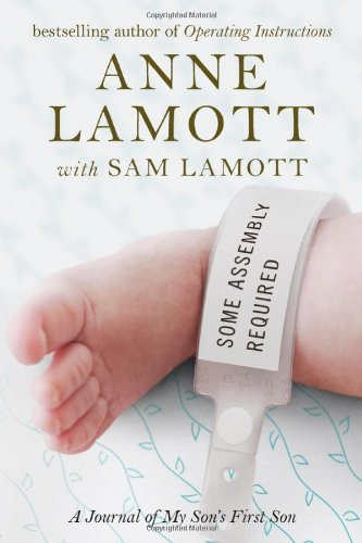 Anne Lamott Some Assembly Required A Journal Of My Son's First Son