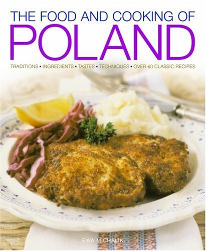 Ewa Michalik The Food And Cooking Of Poland Traditions Ingredients Tastes Techniques Over