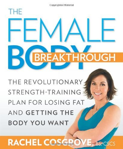 Rachel Cosgrove The Female Body Breakthrough The Revolutionary Strength Training Plan For Losi