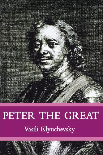 Vasisi Klyuchevsky Peter The Great The Classic Biography Of Tsar Peter The Great