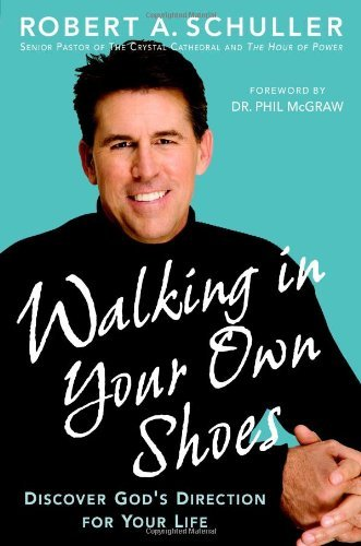 Robert A. Schuller Walking In Your Own Shoes Discover God's Direction For Your Life