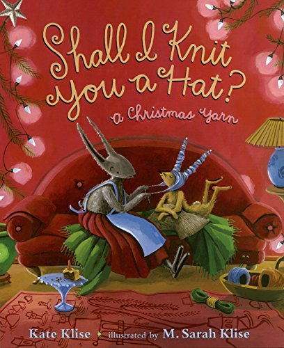 Kate Klise Shall I Knit You A Hat? A Christmas Yarn