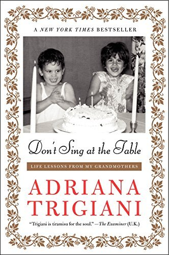 Adriana Trigiani Don't Sing At The Table Life Lessons From My Grandmothers