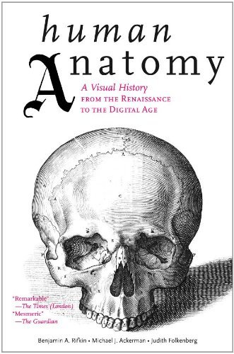 Benjamin A. Rifkin Human Anatomy A Visual History From The Renaissance To The Digi