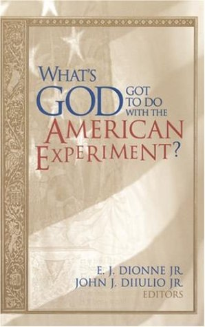 E. J. Dionne What's God Got To Do With The American Experiment?