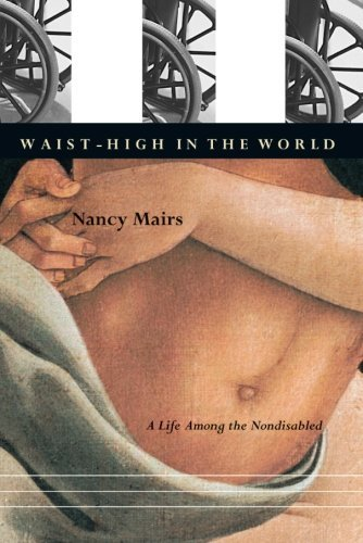 Nancy Mairs Waist High In The World A Life Among The Nondisabled