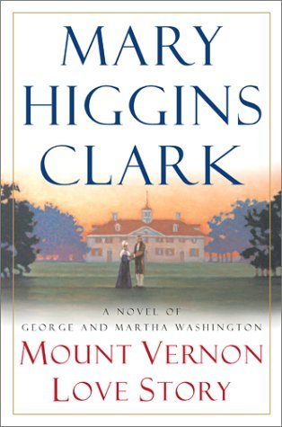 Mary Higgins Clark Mount Vernon Love Story A Novel Of George And Mar
