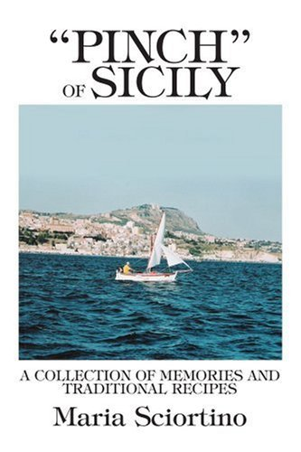 "Maria Sciortino Pinch"" Of Sicily A Collection Of Memories And Traditional Recipes"
