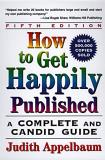Judith Appelbaum How To Get Happily Published Fifth Edition Complete And Candid Guide A 0005 Edition;