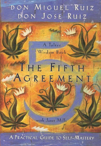 Don Miguel Ruiz The Fifth Agreement A Practical Guide To Self Mastery