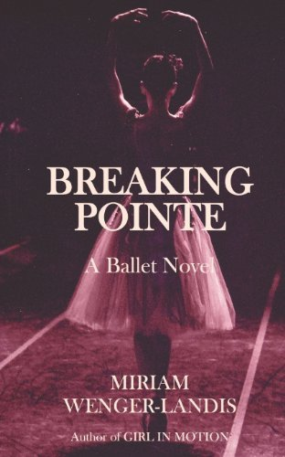 Miriam Wenger Landis Breaking Pointe A Ballet Novel
