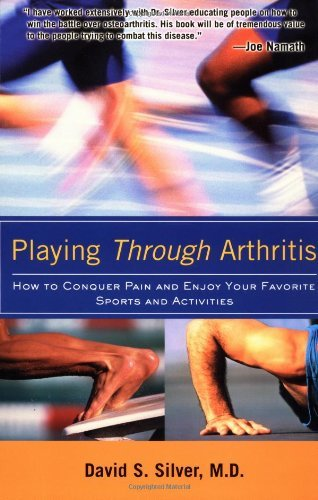 David S. Silver Playing Through Arthritis How To Conquer Pain And Enjoy Your Favorite Sport