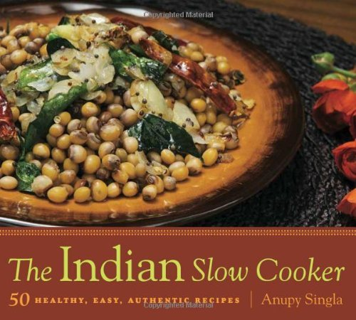 Anupy Singla The Indian Slow Cooker 50 Healthy Easy Authentic Recipes