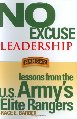 Brace E. Barber No Excuse Leadership Lessons From The U.S. Army's Elite Rangers