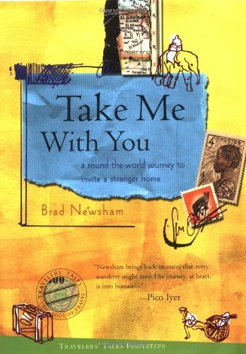 Brad Newsham Take Me With You A Round The World Journey To Invite A Stranger Ho