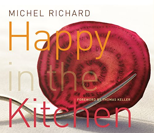 Michel Richard Happy In The Kitchen The Craft Of Cooking The Art Of Eating