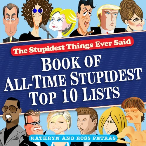 Kathryn Petras The Stupidest Things Ever Said Book Of All Time Stupidest Top 10 Lists