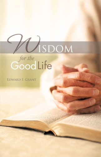 Edward F. Grant Wisdom For The Good Life