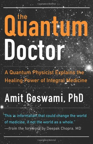 Amit Goswami Quantum Doctor The A Quantum Physicist Explains The Healing Power Of
