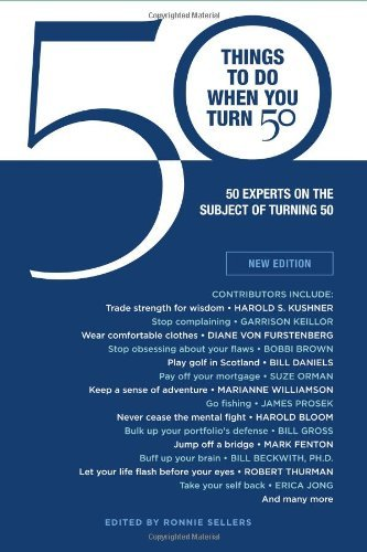 Ronnie Sellers 50 Things To Do When You Turn 50 50 Experts On The Subject Of Turning 50