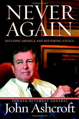 John Ashcroft Never Again Securing America And Restoring Justice