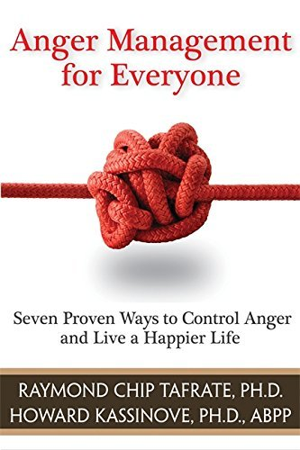 Raymond Chip Tafrate Anger Management For Everyone Seven Proven Ways To Control Anger And Live A Hap